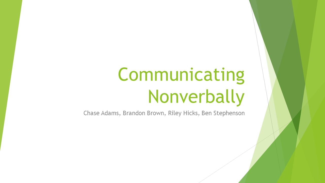 Communicating Nonverbally Chase Adams, Brandon Brown, Riley Hicks, Ben Stephenson