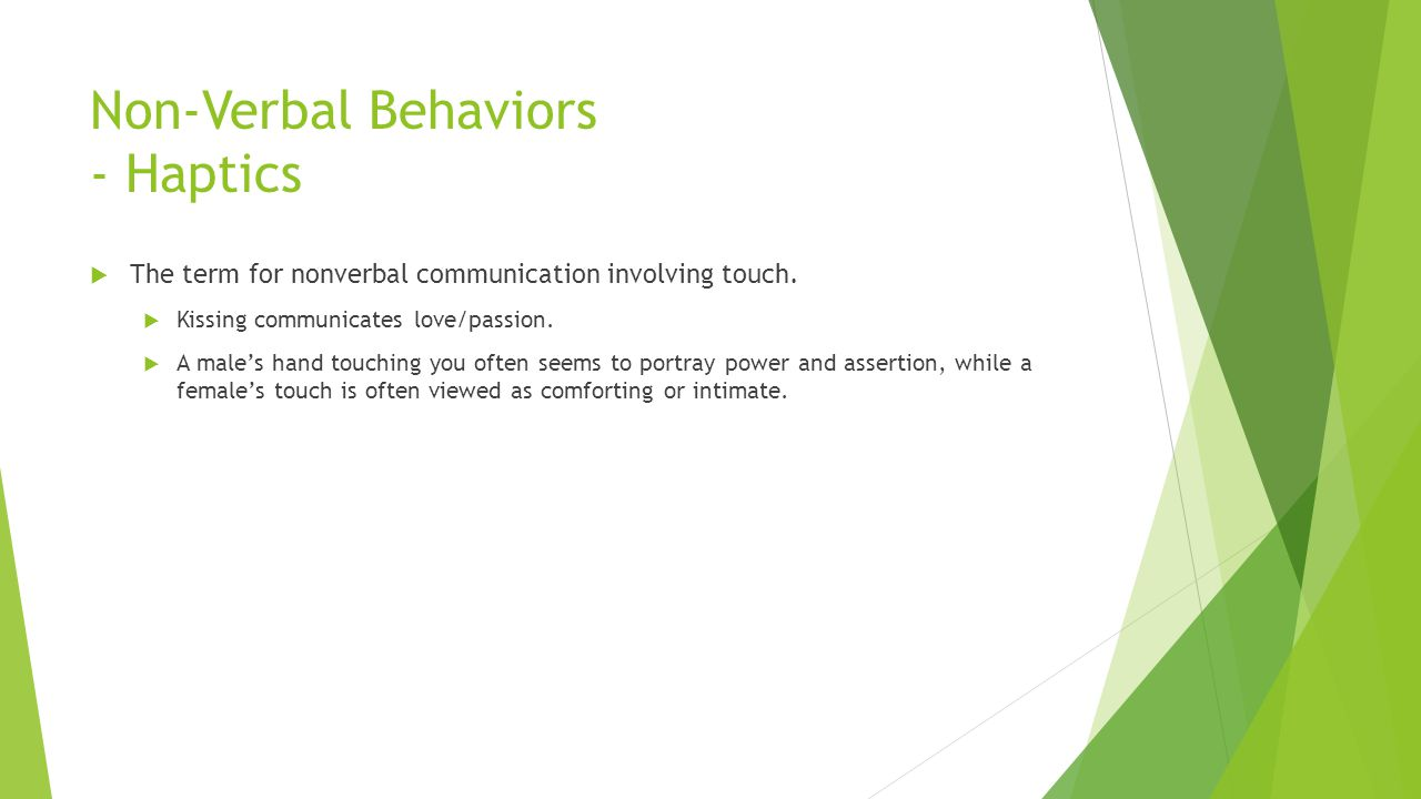 Non-Verbal Behaviors - Haptics  The term for nonverbal communication involving touch.