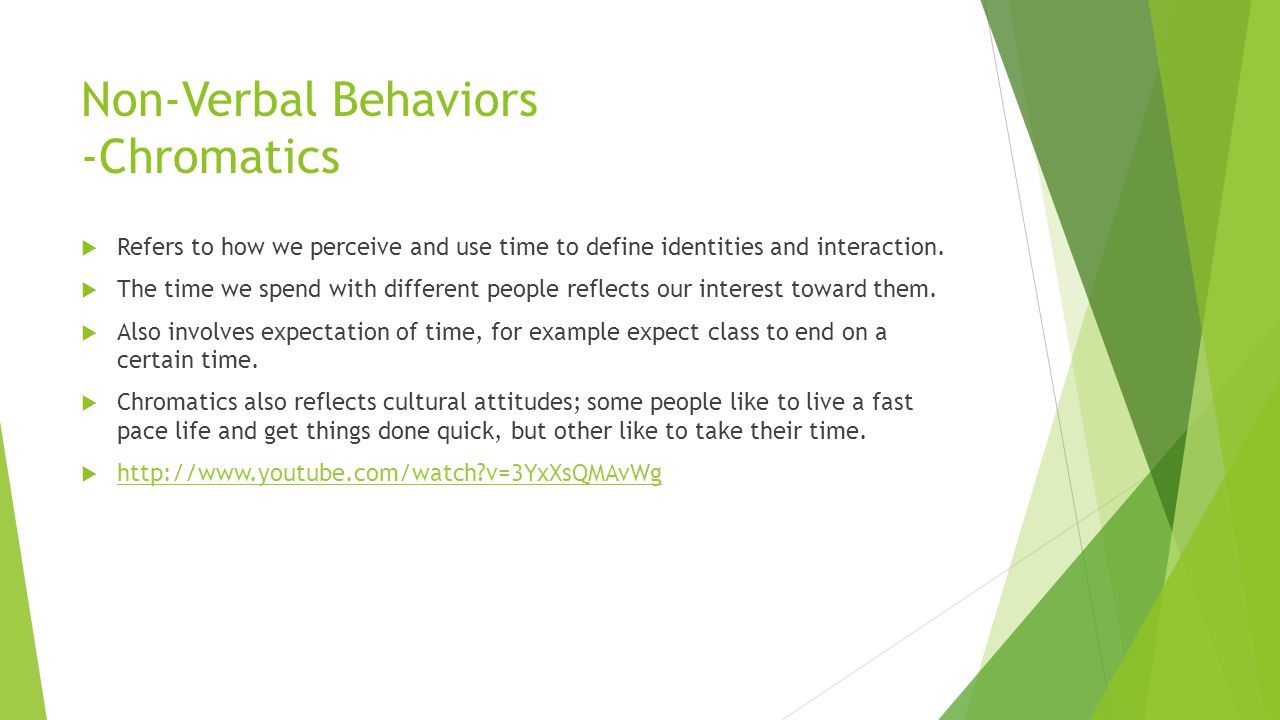 Non-Verbal Behaviors -Chromatics  Refers to how we perceive and use time to define identities and interaction.