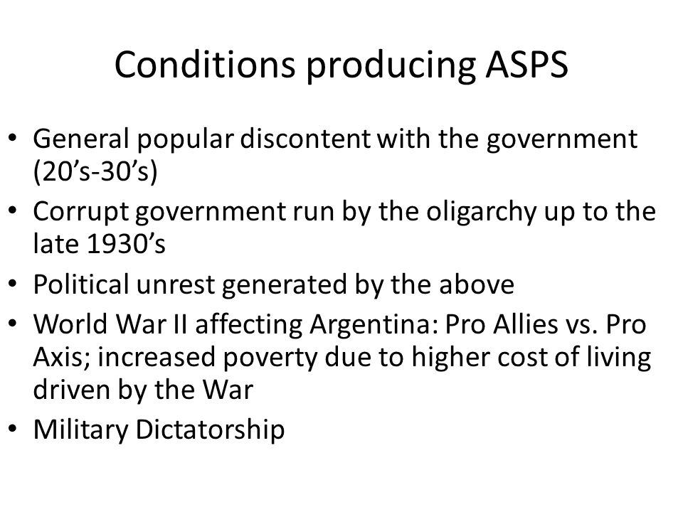 ffa7025e0b 3 Conditions producing ASPS General popular discontent with the government  (20 s-30 s) Corrupt government run by the oligarchy up to the late 1930 s  ...