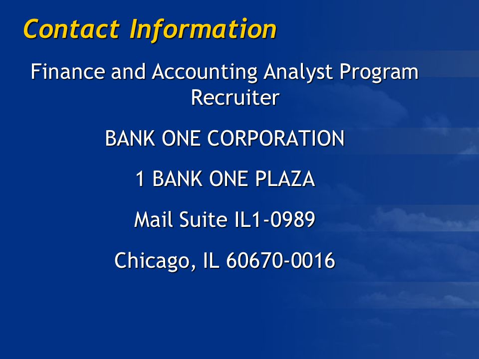 Contact Information Finance and Accounting Analyst Program Recruiter BANK ONE CORPORATION 1 BANK ONE PLAZA Mail Suite IL Chicago, IL