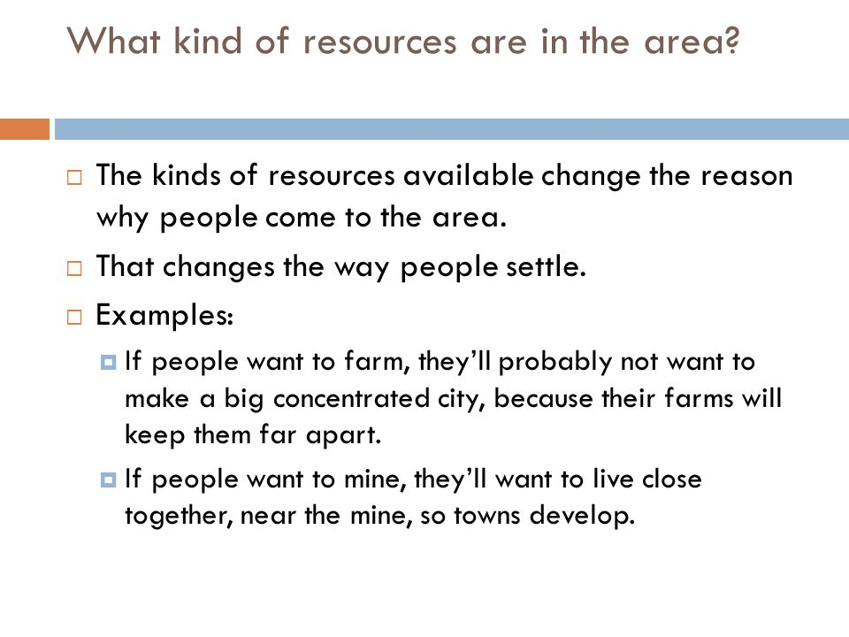 What kind of resources are in the area.