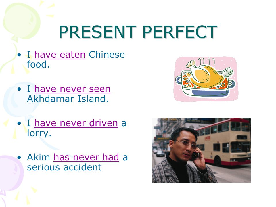 PRESENT PERFECT I have eaten Chinese food. I have never seen Akhdamar Island.