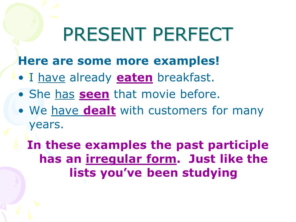 PRESENT PERFECT Here are some more examples. I have already eaten breakfast.