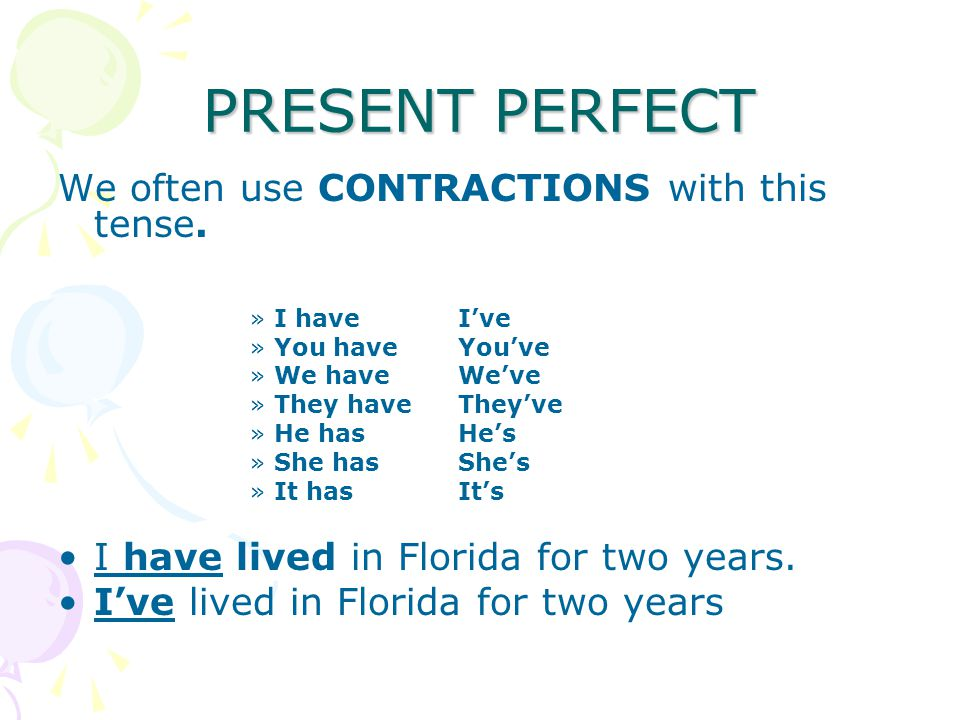 PRESENT PERFECT We often use CONTRACTIONS with this tense.