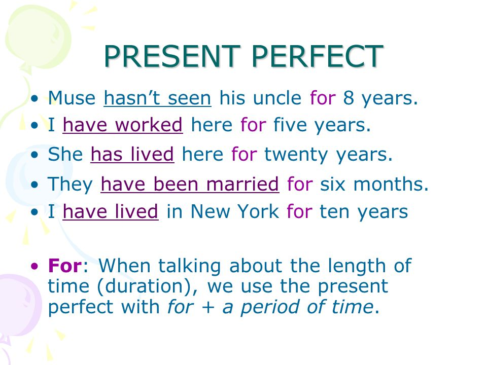 PRESENT PERFECT Muse hasn't seen his uncle for 8 years.