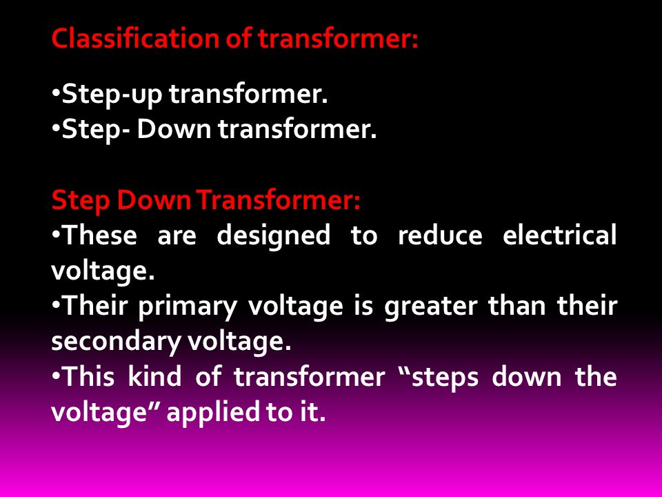 Classification of transformer: Step-up transformer.