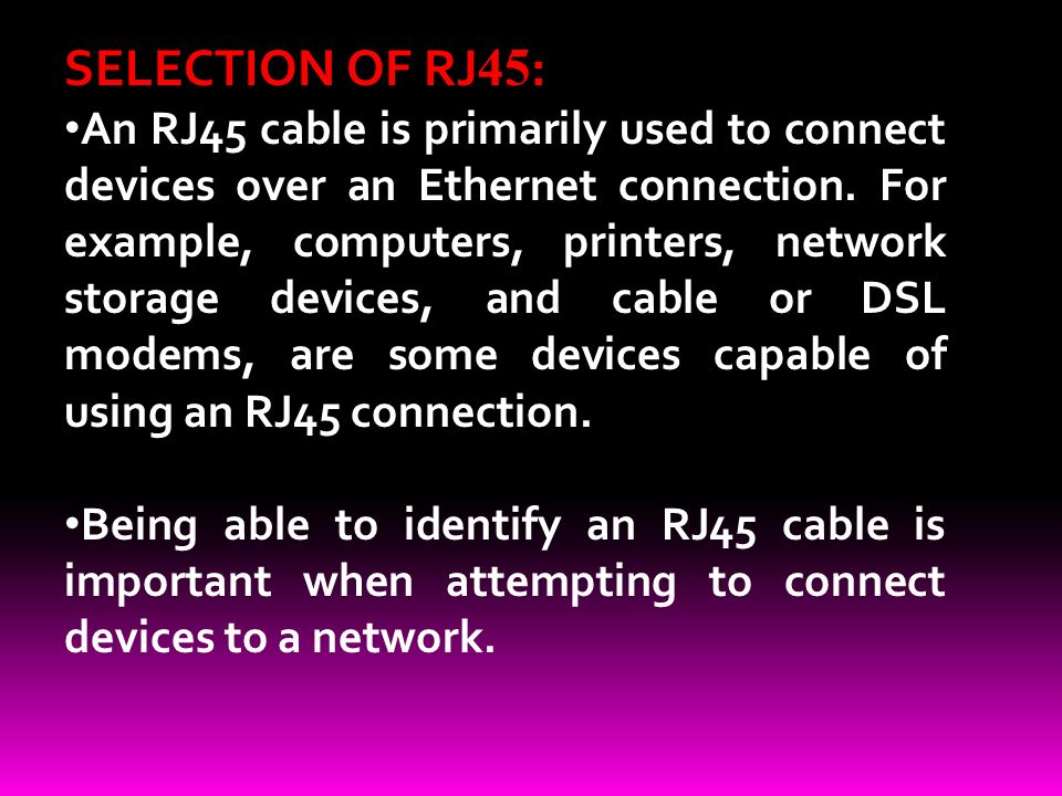 SELECTION OF RJ 45 : An RJ45 cable is primarily used to connect devices over an Ethernet connection.