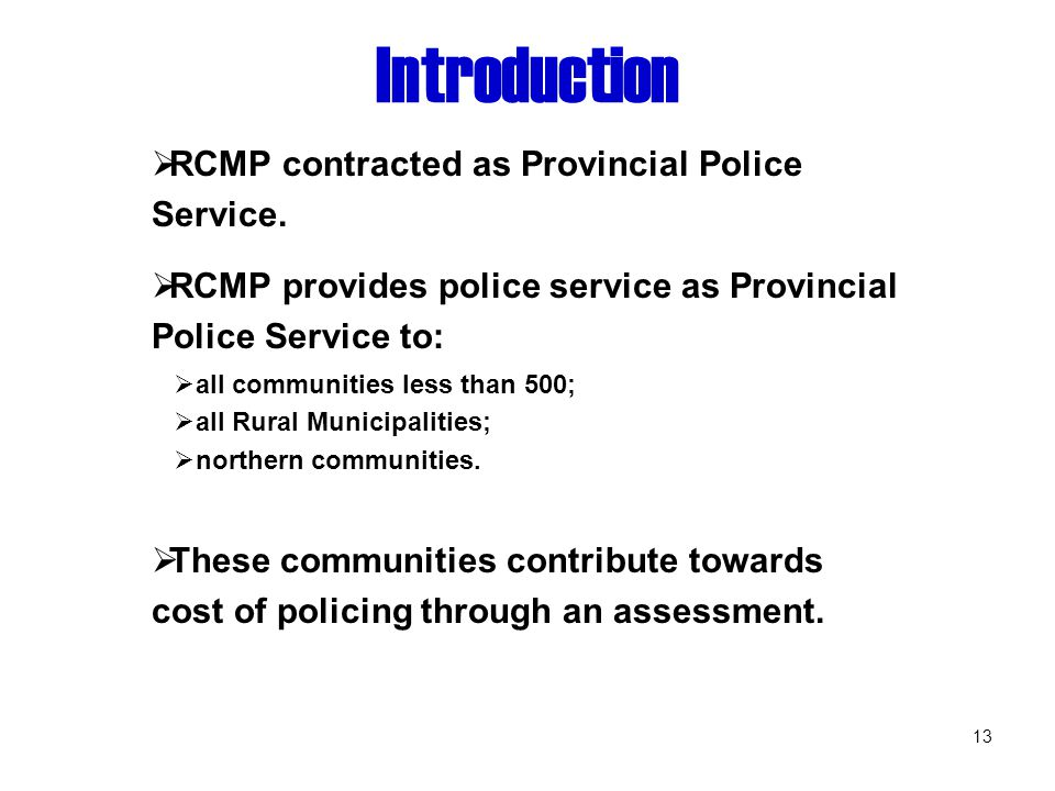 13 Introduction  RCMP contracted as Provincial Police Service.