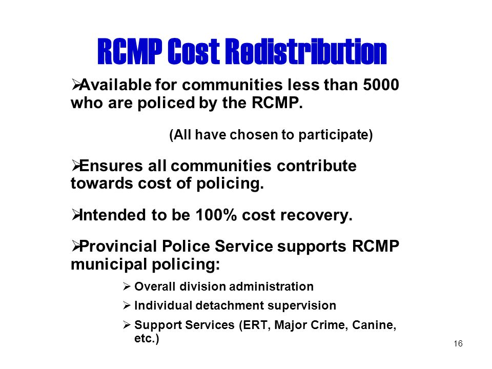 16 RCMP Cost Redistribution  Available for communities less than 5000 who are policed by the RCMP.
