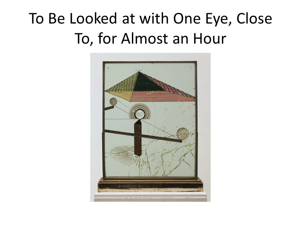 To Be Looked at with One Eye, Close To, for Almost an Hour