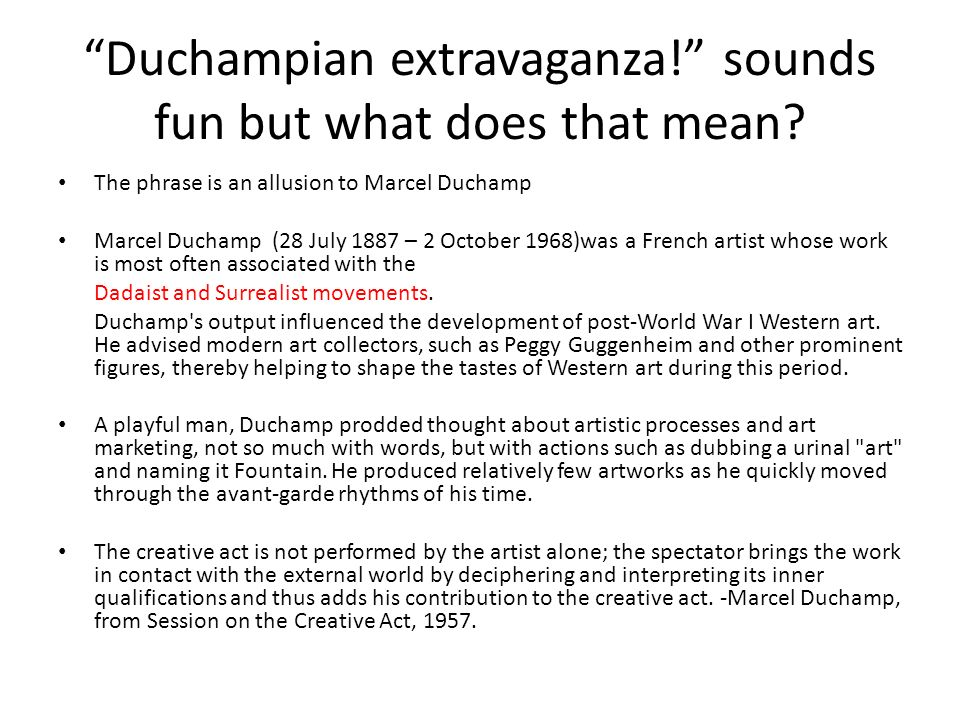 Duchampian extravaganza! sounds fun but what does that mean.