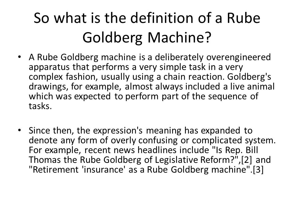 So what is the definition of a Rube Goldberg Machine.