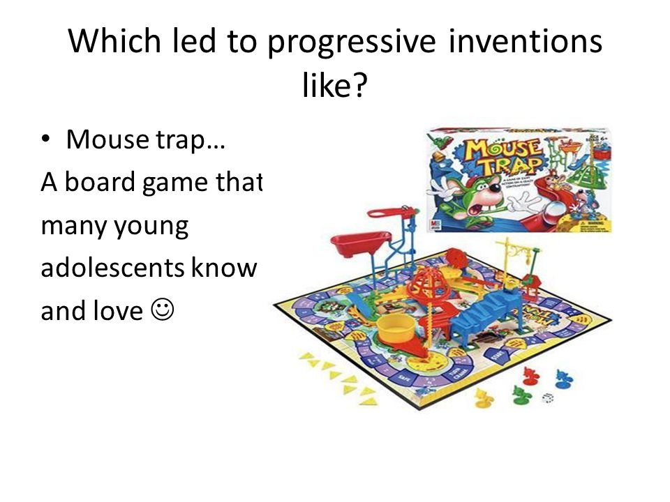 Which led to progressive inventions like.