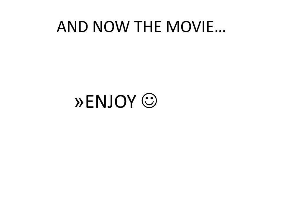 AND NOW THE MOVIE… » ENJOY