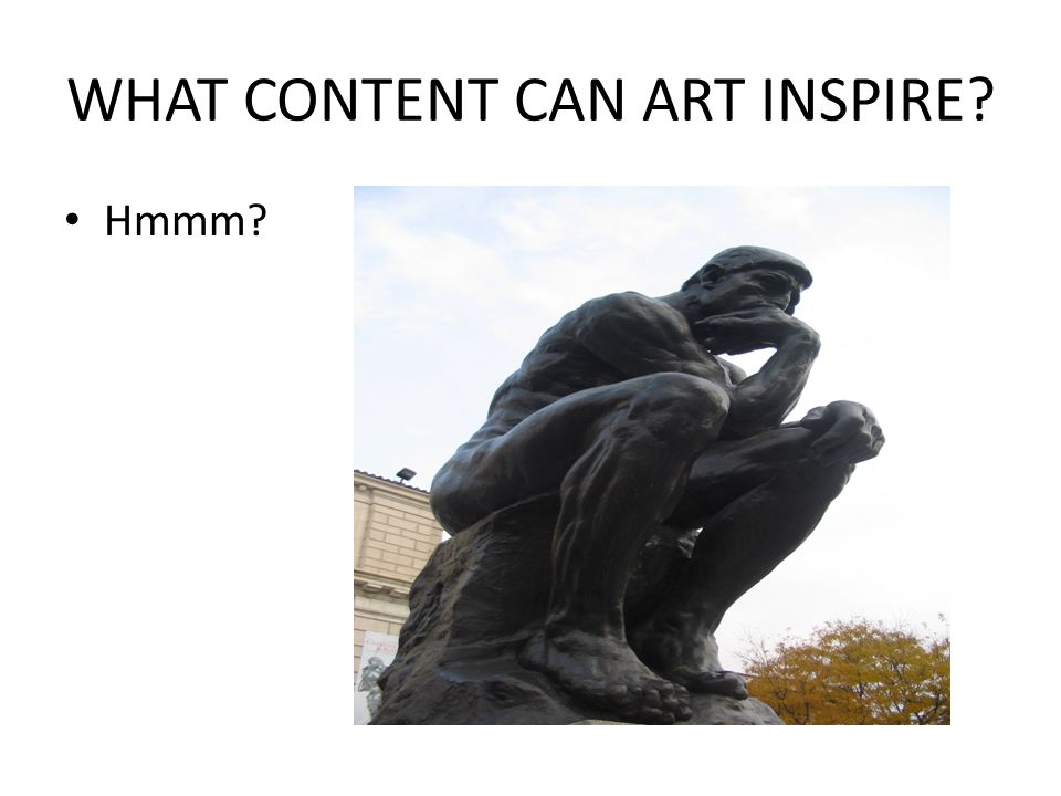 WHAT CONTENT CAN ART INSPIRE Hmmm