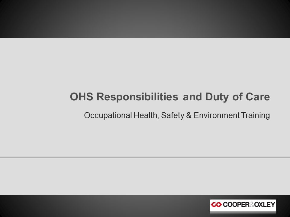 Occupational Health, Safety & Environment Training OHS Responsibilities and Duty of Care