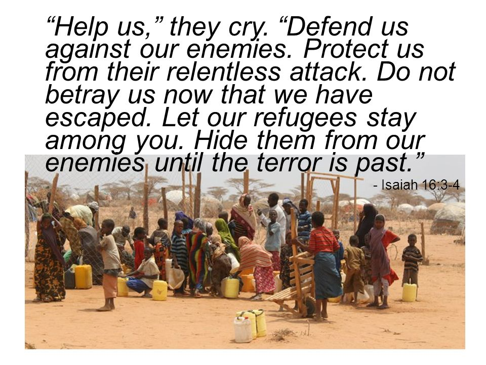 Help us, they cry. Defend us against our enemies.