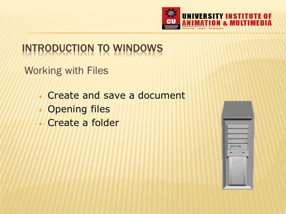 Working with Files Create and save a document Opening files Create a folder