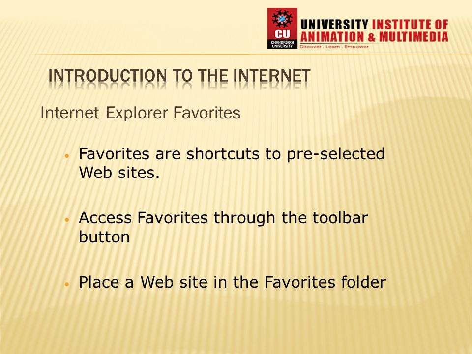 Internet Explorer Favorites Favorites are shortcuts to pre-selected Web sites.