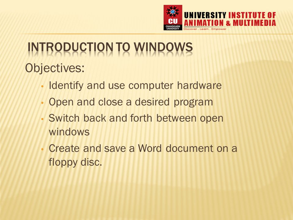 Objectives: Identify and use computer hardware Open and close a desired program Switch back and forth between open windows Create and save a Word document on a floppy disc.