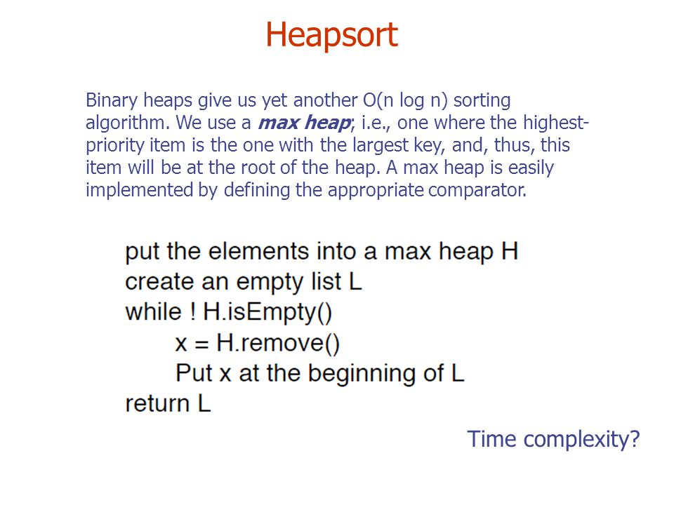 Heapsort Binary heaps give us yet another O(n log n) sorting algorithm.