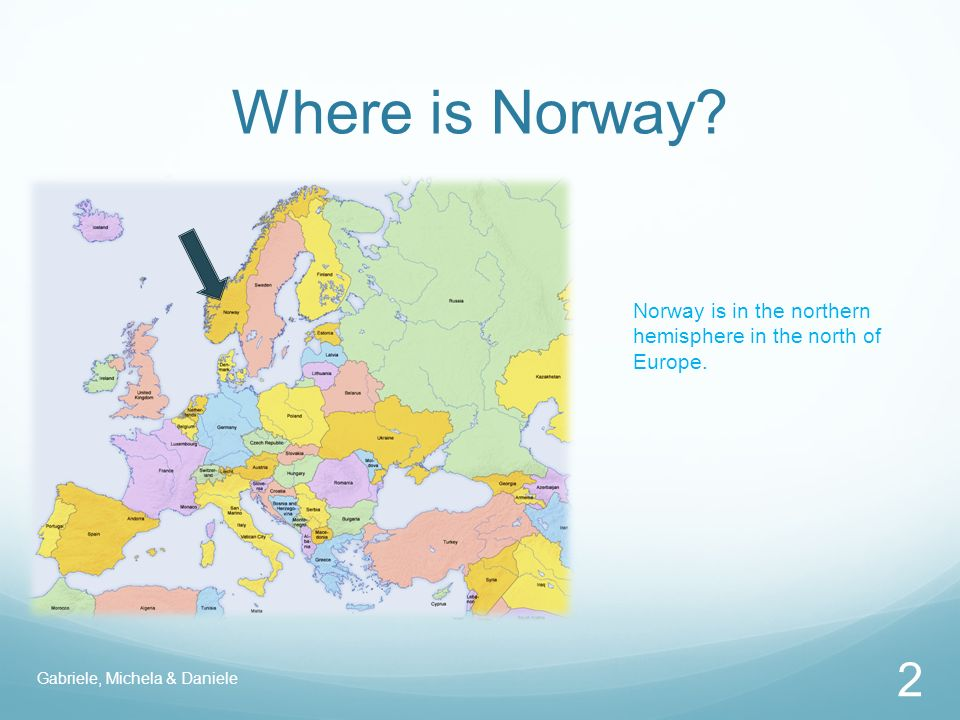 Where is Norway. 2 Norway is in the northern hemisphere in the north of Europe.