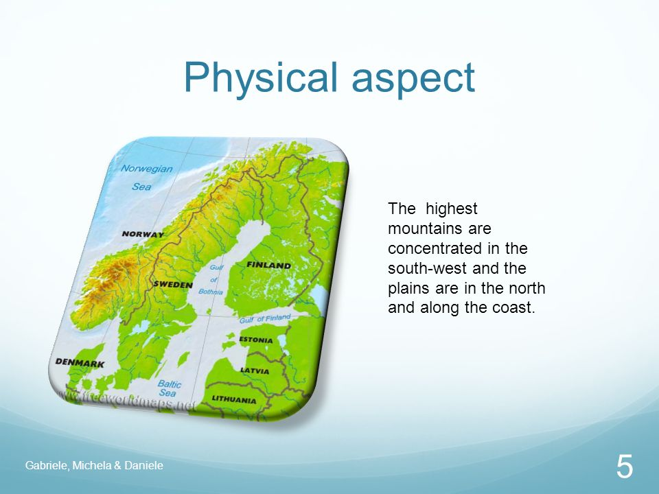 Physical aspect 5 The highest mountains are concentrated in the south-west and the plains are in the north and along the coast.