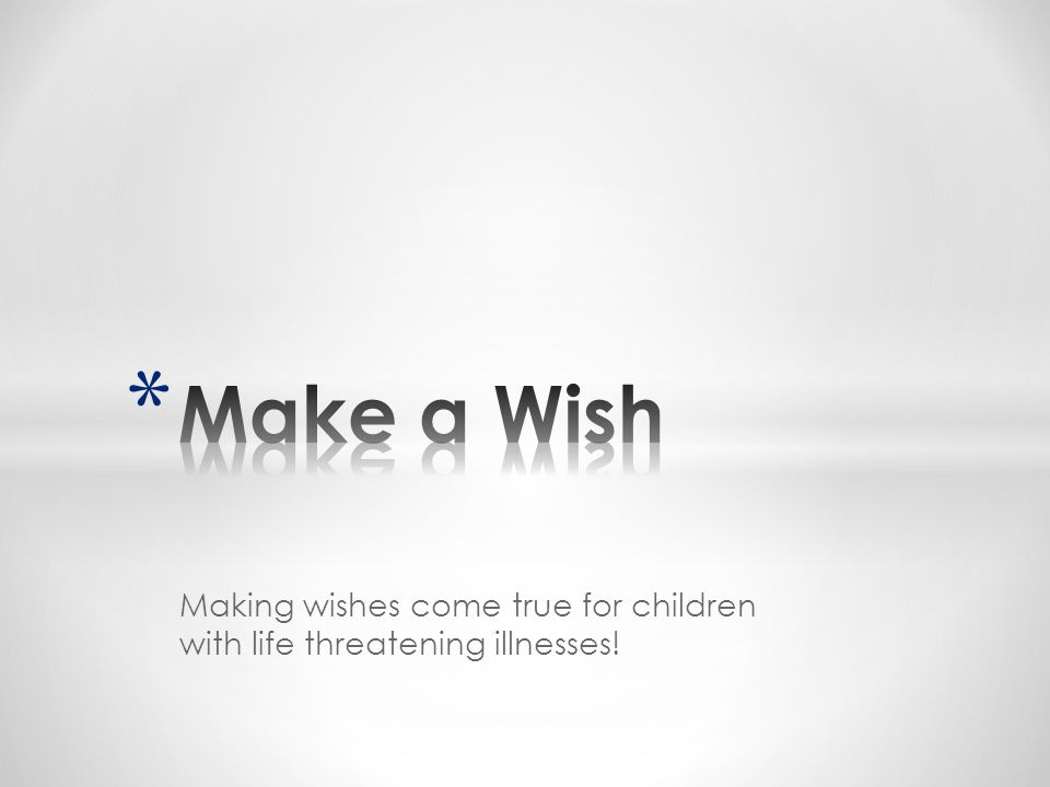 Making wishes come true for children with life threatening