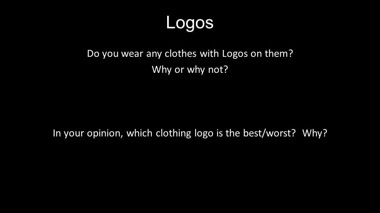 Logos Do you wear any clothes with Logos on them. Why or why not.
