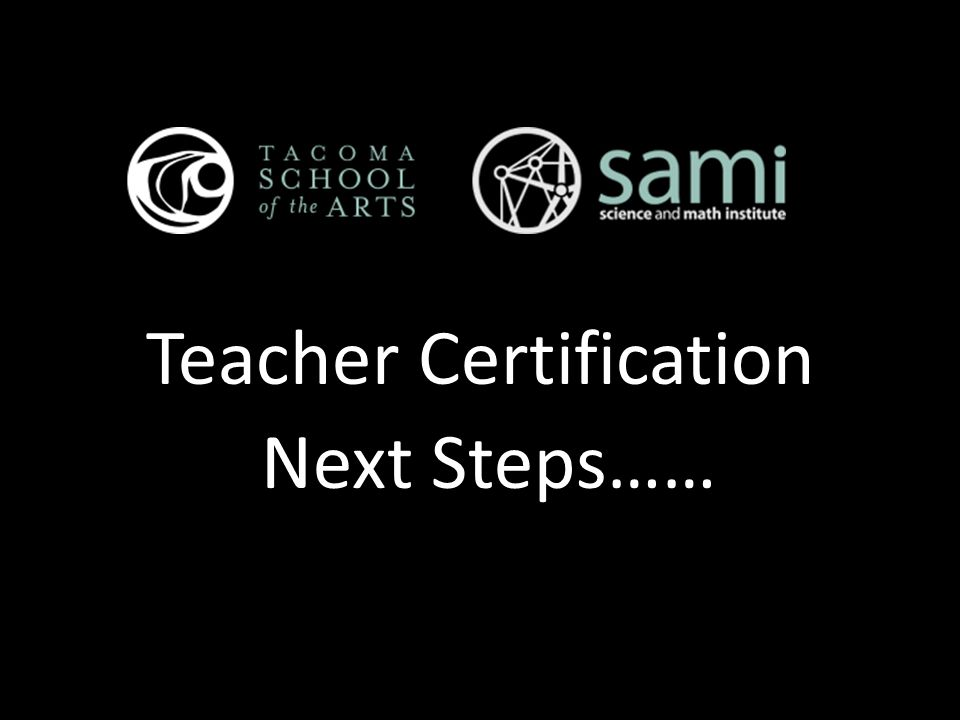 Teacher Certification Next Steps……