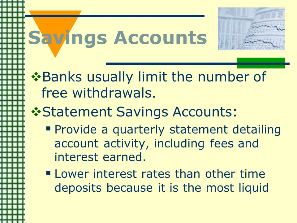 Savings Accounts  Banks usually limit the number of free withdrawals.