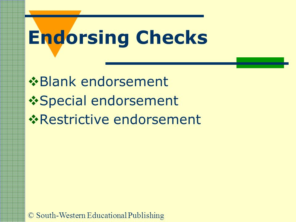 © South-Western Educational Publishing Endorsing Checks  Blank endorsement  Special endorsement  Restrictive endorsement