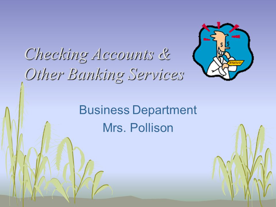 Checking Accounts & Other Banking Services Business Department Mrs. Pollison