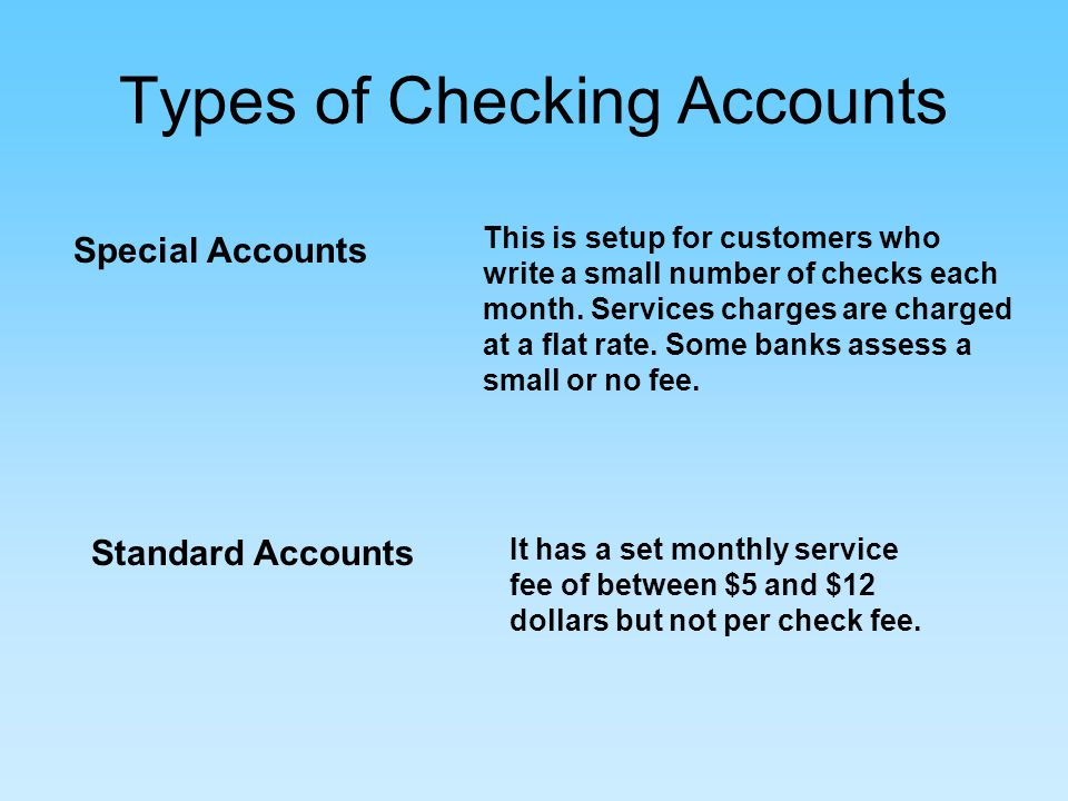 Types of Checking Accounts Special Accounts This is setup for customers who write a small number of checks each month.