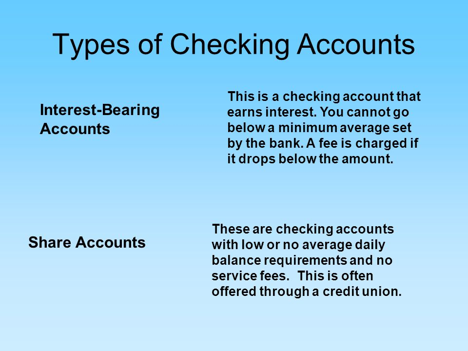 Types of Checking Accounts Interest-Bearing Accounts This is a checking account that earns interest.