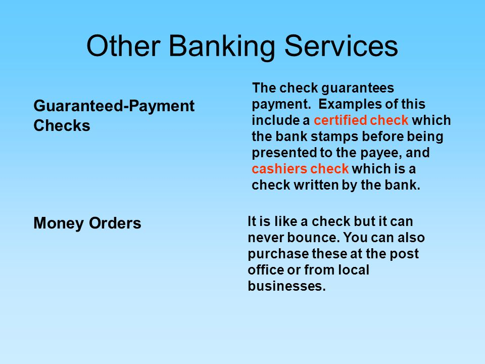 Other Banking Services Guaranteed-Payment Checks The check guarantees payment.