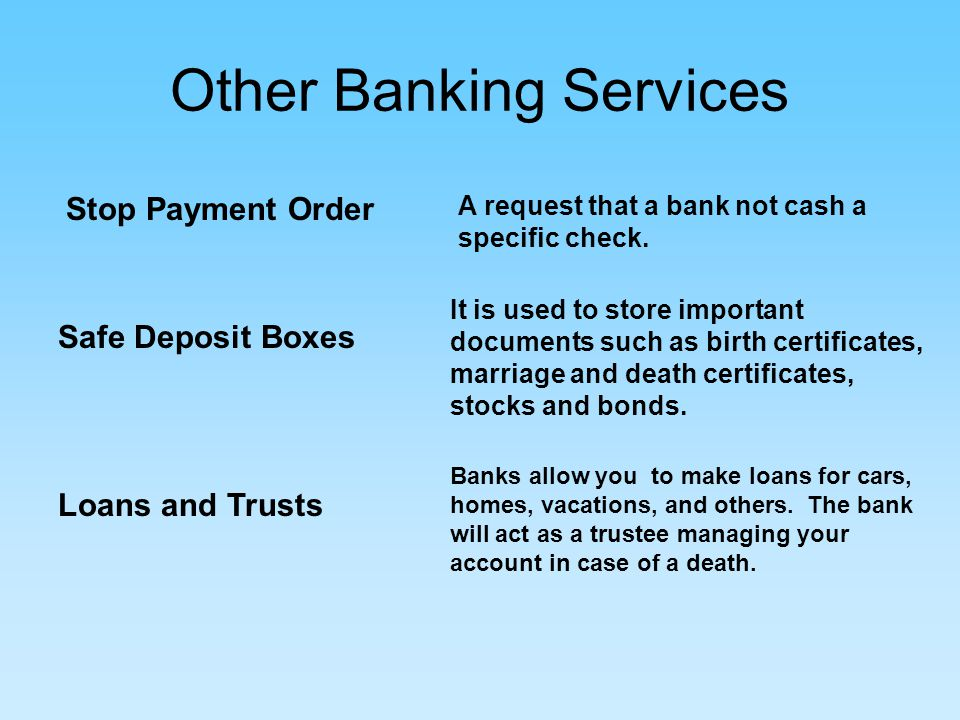 Other Banking Services Stop Payment Order A request that a bank not cash a specific check.