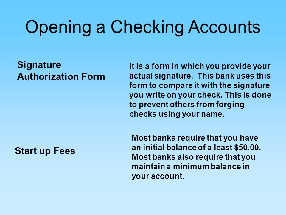 Opening a Checking Accounts Signature Authorization Form It is a form in which you provide your actual signature.
