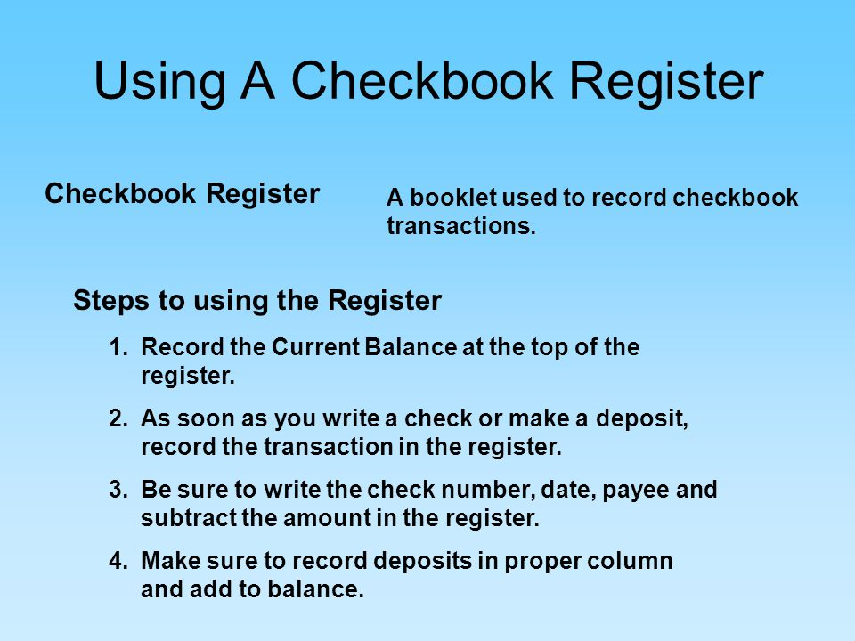 Using A Checkbook Register Checkbook Register A booklet used to record checkbook transactions.