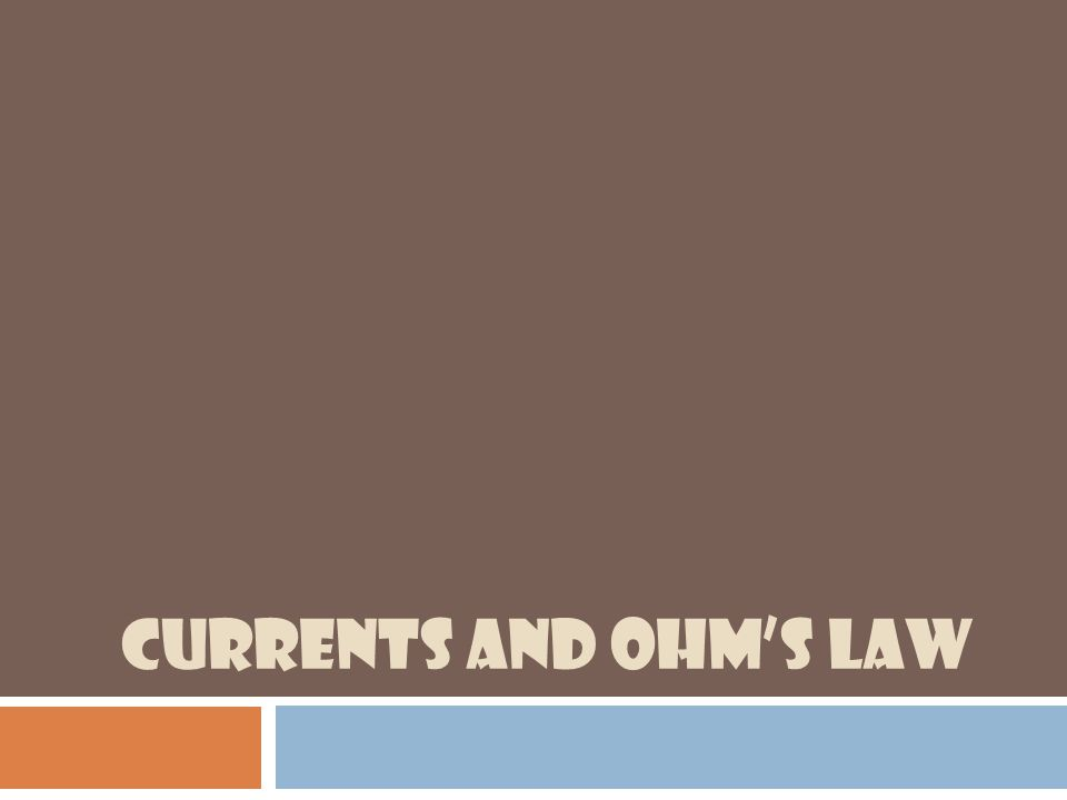 CURRENTS AND OHM'S LAW