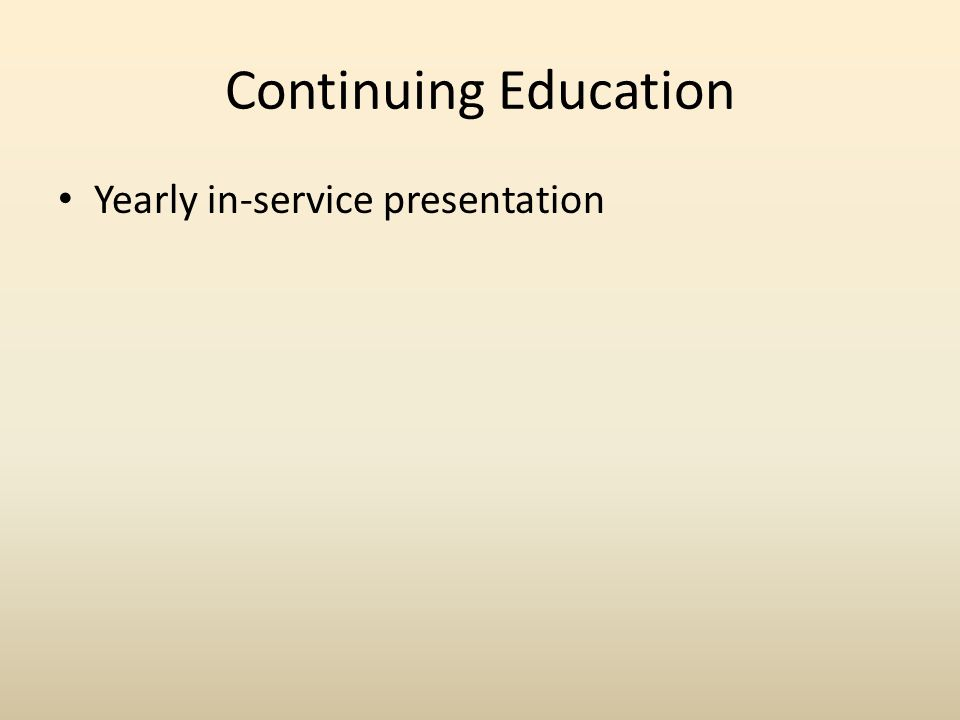 Continuing Education Yearly in-service presentation