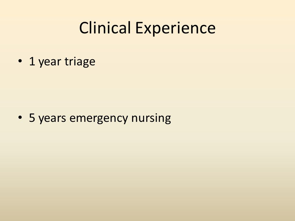 Clinical Experience 1 year triage 5 years emergency nursing