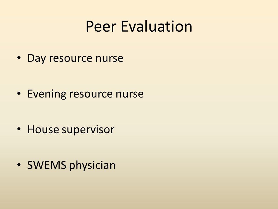 Peer Evaluation Day resource nurse Evening resource nurse House supervisor SWEMS physician