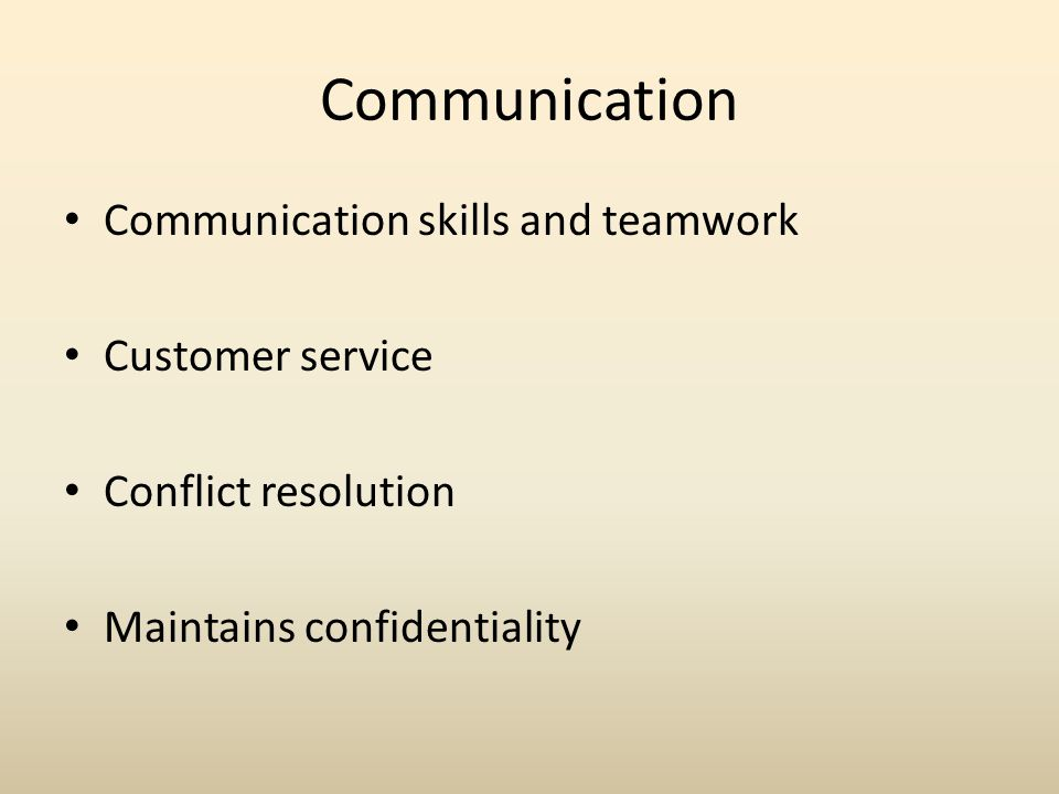 Communication Communication skills and teamwork Customer service Conflict resolution Maintains confidentiality