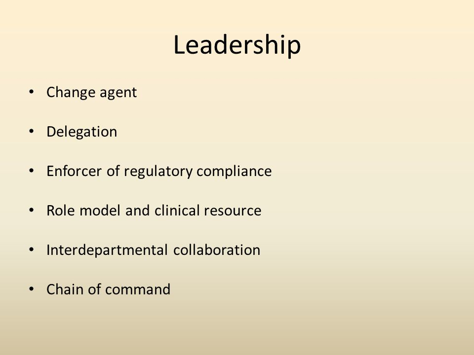 Leadership Change agent Delegation Enforcer of regulatory compliance Role model and clinical resource Interdepartmental collaboration Chain of command