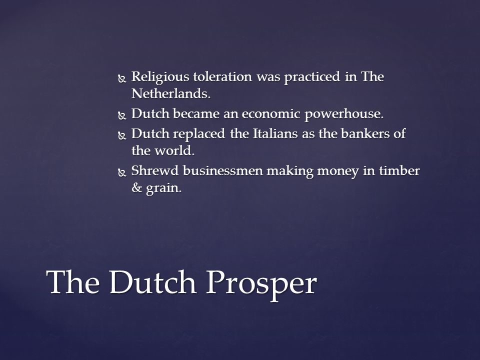  Religious toleration was practiced in The Netherlands.