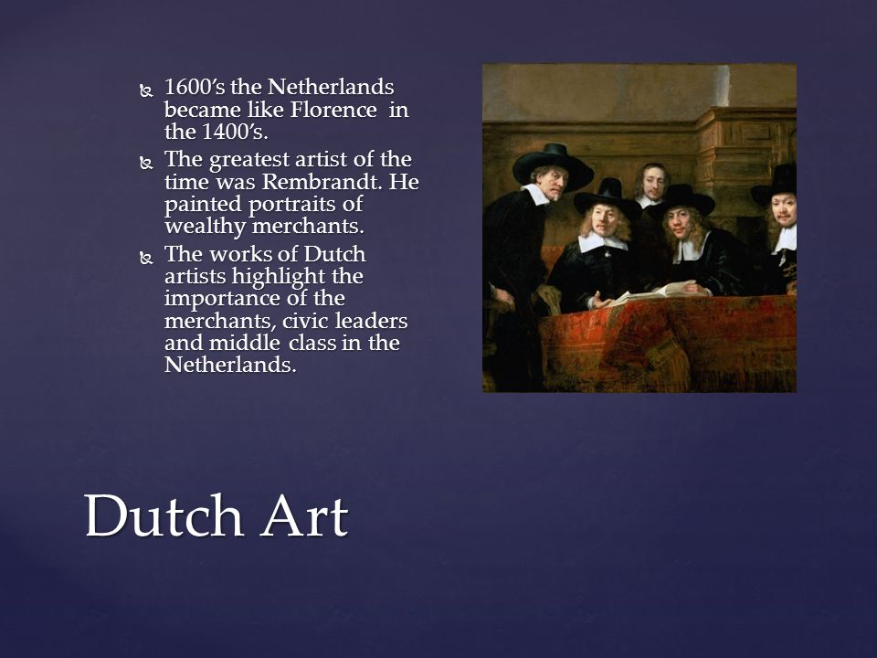 Dutch Art  1600's the Netherlands became like Florence in the 1400's.