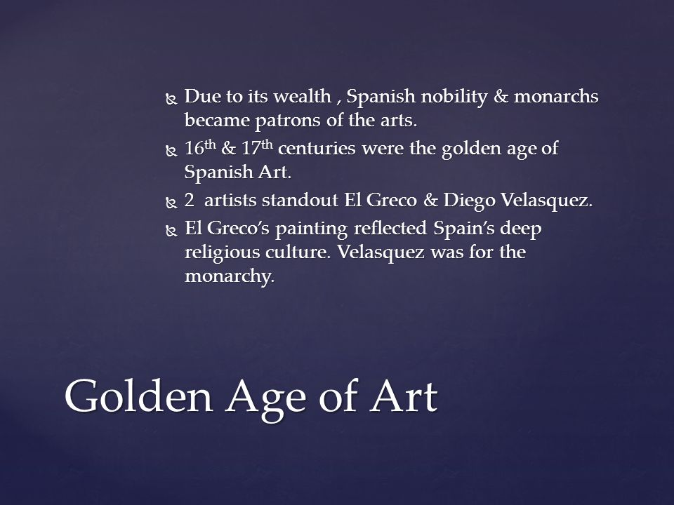  Due to its wealth, Spanish nobility & monarchs became patrons of the arts.