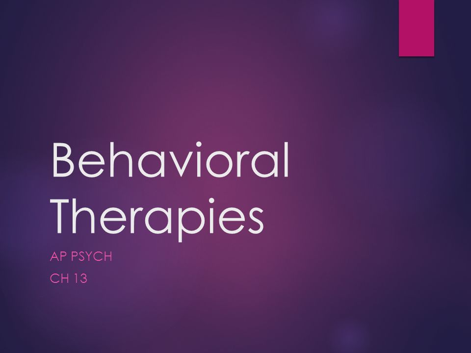 behavioral therapies ap psych ch 13 behavioral therapies a k a